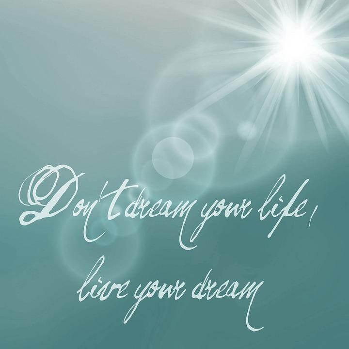 Träume Nicht Dein Leben, Lebe Deinen Traum, Weisheit