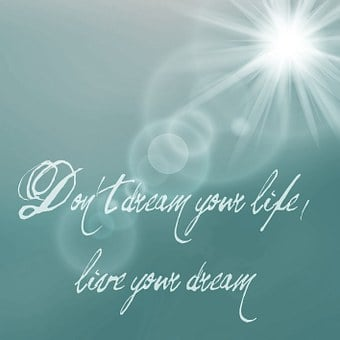 Dreams Not Your Life, Live Your Dream
