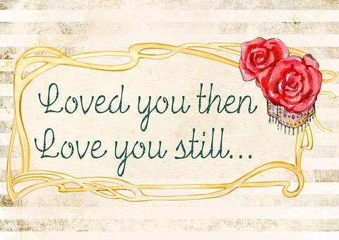 Light image with rose and words Loved you then Love you still for 301 inspirational and motivational quotes